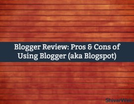 Blogger Review: Pros & Cons of Using Blogger (aka Blogspot)